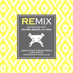 REMIX: Decorating With Culture, Objects and Soul by Jeanine Hays & Bryan Mason, Founders of AphroChic.  Available for pre-order on Amazon.com