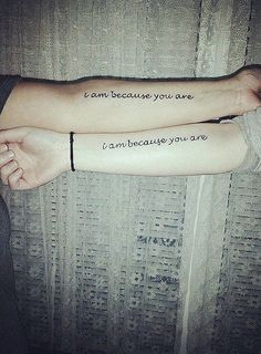 """Mother and daughter tattoo ideas: """"I Am Because You Are"""""""