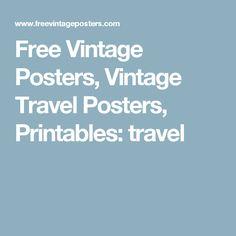 Free Vintage Posters, Vintage Travel Posters, Printables: travel
