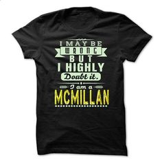 I May Be Wrong ...But I Highly Doubt It Im MCMILLAN - A - #hoodie pattern #sweater pattern. BUY NOW => https://www.sunfrog.com/Holidays/I-May-Be-Wrong-But-I-Highly-Doubt-It-Im-MCMILLAN--Awesome-Shirt-.html?68278
