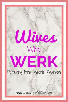 In this month's Wives Who WERK segment, I'm featuring Mrs. Valerie Robinson of UnapologeticallyUs.com
