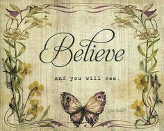 Believe and you will see Faith Quotes, Wisdom Quotes, Bible Quotes, Qoutes, Butterfly Quotes, Butterfly Art, Butterfly Kisses, Happy Quotes, Love Quotes