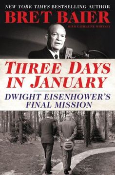 3 Three days in January : Dwight Eisenhower's final mission by Bret Baier. Eisenhower's farewell address and his role in the Kennedy transition.