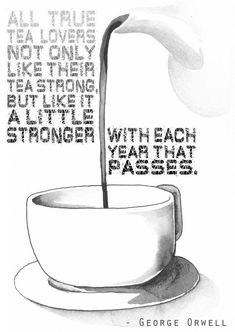 """""""All true tea lovers not only like their tea strong, but like it a little stronger with each year that passes."""" - George Orwell - Pic by: Hallie Torrey Halleluya on Etsy"""