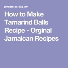 How to Make Tamarind Balls Recipe - Orginal Jamaican Recipes