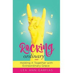 Rocking Ordinary : Holding It Together With Extraordinary Grace (Paperback) (Lea Ann Garfias) : Target