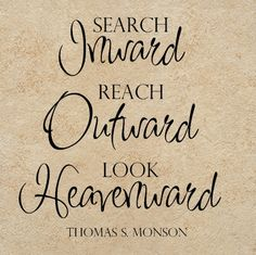 Search Inward, Reach Outward, Look Heavenward - Thomas S. Monson - Click Image to Close