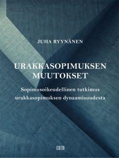 Urakkasopimuksen muutokset : sopimusoikeudellinen tutkimus urakkasopimuksen dynaamisuudesta / Juha Ryynänen.