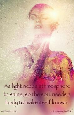 As light needs atmosphere to shine, so the soul needs a body to make itself known. Spiritual Path, Spiritual Awakening, Words Quotes, Sayings, Soul Quotes, Spiritual Dimensions, Inner Strength, Life Purpose, Spiritual Inspiration