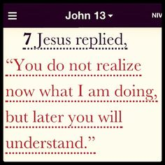 Later you will understand. This is such an encouraging verse, especially when you are unsure