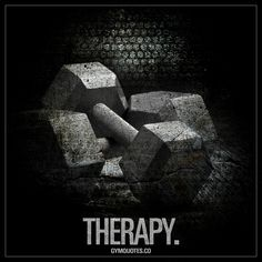 Therapy. For a gym addict, going to the gym and lifting weights is therapy www.gymquotes.co #gymtherapy #gymaddict #gymquotes #liftingweights