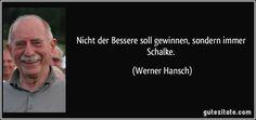Nicht der Bessere soll gewinnen, sondern immer Schalke. (Werner Hansch)