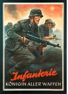 """Infanterie - Königin aller Waffen"" (Infantry - Queen of all arms): This poster is 1942 or after, since one soldier is wearing a decoration first issued in 1942."