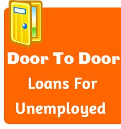 Are you looking for hassle free cash that is easy to get? Door to door loans for unemployed arrange you door to door loans doorstep payday loans and loans ...