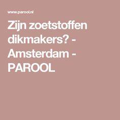 Zijn zoetstoffen dikmakers? - Amsterdam - PAROOL