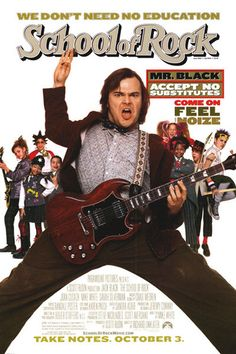 The School of Rock- Jack Black is hilarious.