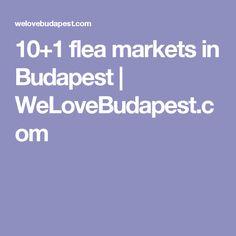 10+1 flea markets in Budapest | WeLoveBudapest.com
