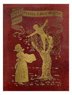 Maria Edgeworth | Tales from Maria Edgeworth, collected moral tales by the Anglo-Irish ...