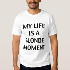 My life is a blonde moment shirt