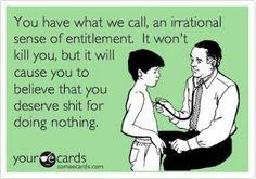 false sense of entitlement.