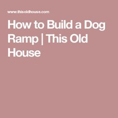 How to Build a Dog Ramp | This Old House