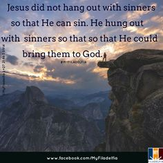 Jesus did not hang out with sinners so that He can sin. He hung out with  sinners so that so that He could bring them to God.