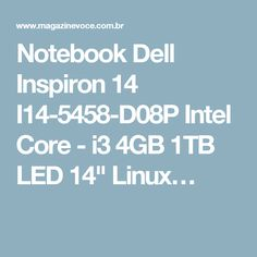"Notebook Dell Inspiron 14 I14-5458-D08P Intel Core - i3 4GB 1TB LED 14"" Linux…"