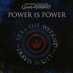 """""""Power is Power (feat. SZA The Weeknd Travis Scott) - from For The Throne (Music Inspired by the HBO Series Game of Thrones)"""" by SZA The Weeknd Travis Scott Game of Thrones was added to my Biggest Songs Right Now playlist on Spotify Travis Scott, Amy Macdonald, Ben Howard, Diana Krall, Chris Isaak, Alexandra Stan, Clean Bandit, Brandon Flowers, Ally Brooke"""