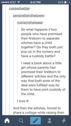 Or one is a warlock and one is a witch and they end up falling in love and raising the child together:)
