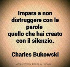 Impara a non distruggere con le parole  quello che hai creato con il silenzio. (Charles Bukowski) Charles Bukowski, Best Quotes, Life Quotes, Common Quotes, Other Ways To Say, Daily Mood, Italian Quotes, School Motivation, Business Quotes