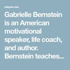 """Gabrielle Bernstein is an American motivational speaker, life coach, and author. Bernstein teaches primarily from the metaphysical text A Course In Miracles. She teaches a practical application of the Course's principles emphasizing self-love, forgiveness, and a holistic approach to spirituality. In 2009, Bernstein was featured in The New York Times as a """"guru"""" for the…  #inspirationalquotes #motivationalquotes #lifequotes #happinessquotes #workhard"""