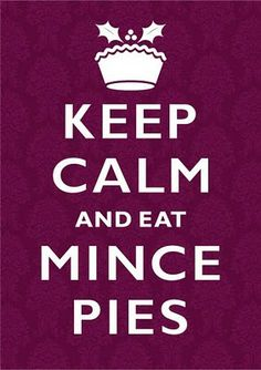 Terrific Christmas advice :)  #posters #keep_calm #advice #sayings #quotes #Christmas #mincemeat #pies