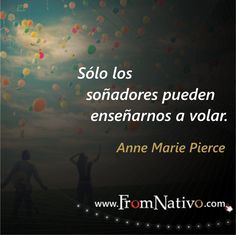 """Sólo los soñadores pueden enseñarnos a volar"" Anne Marie Pierce - ""Only dreamers can teach us to fly"" Anne Marie Pierce"