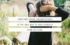 Sometimes being uncomfortable is the only way to save yourself from settling. - Andrea Ager, Verily Daily Dose
