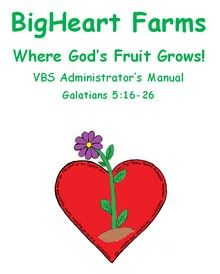 "Free VBS ""BigHeart Farms"" and covers Galatians 5:16-26, the Fruit of the Spirit."