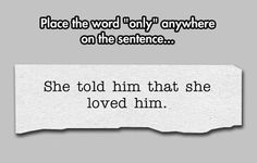 I love this for the simple fact that it could be so many different sentences... so many different stories