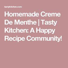 Homemade Creme De Menthe | Tasty Kitchen: A Happy Recipe Community!
