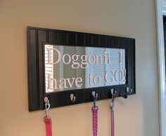 "To cute! ""Doggon it I have to go"" dog leash holder. Just a mirror with hooks, and sticky scrap book letters!"