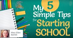 My 5 Simple Tips for Starting School - by Mary Ellen Barrett | How do I get organized for the upcoming school year within the next few weeks? Here are a few tips: