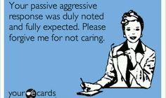 Passive aggressive, the trait I hate most in people.