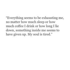 I feel like this every once in a while. I think it's called depression. Now Quotes, Great Quotes, Quotes To Live By, Inspirational Quotes, So Tired Quotes, Tired Quotes Exhausted, Tired Of Everything Quotes, Left Alone Quotes, Im Sad Quotes