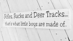 "Rustic Woodland Nursery, Boy's Nursery ""Rifles racks and deer tracks...that's what little boys are made of"" Rustic Hunting Deer theme. $36.00, via Etsy."