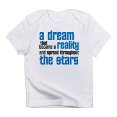 A dream that became a reality and spread throughout the stars. (Quote from Captain Kirk in Whom Gods Destroy) Infant T-Shirt
