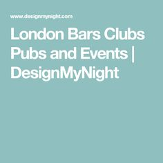 London Bars Clubs Pubs and Events | DesignMyNight