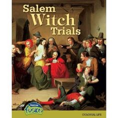 6 Logical Explanations For The Hysteria Behind The Salem Witch Trials