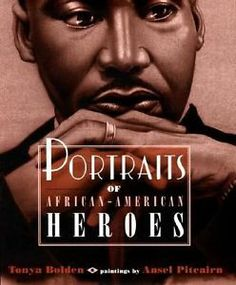 Bolden, T. (2003). Portraits of African-American heroes. New York, NY: Dutton Children's Books. Call# J 920 B
