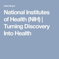 National Institutes of Health (NIH) | Turning Discovery Into Health