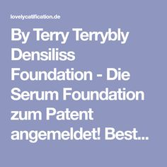 By Terry Terrybly Densiliss Foundation - Die Serum Foundation zum Patent angemeldet! Bestätigte Wirksamkeit von By Terry Terrybly Densiliss Foundation