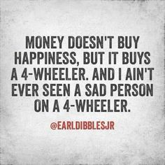 I ain't ever seen a sad person on a - Earl Dibbles, Jr. Country Girl Life, Country Girl Quotes, Country Girls, Country Sayings, Country Music, Country Girl Problems, Life Sayings, Fun Sayings, Country Living