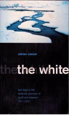 The White by Adrian Caesar - Last Days of Arctic Journeys Scott & Mawson- S/Hand